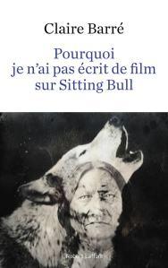 pourquoi je n ai pas ecrit de livre sur sitting bull laire barre