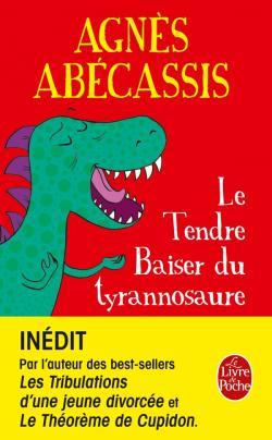 Le Tendre Baiser du tyrannosaure Agnès Abécassis